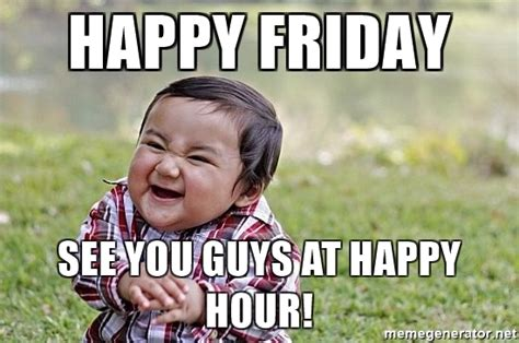 Happy Hour Meme - happy friday see you guys at happy hour evil asian baby meme generator