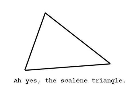 Scalene Triangle Meme - scalene triangle meme 28 images image 403142 ah the scalene triangle know your meme ah the