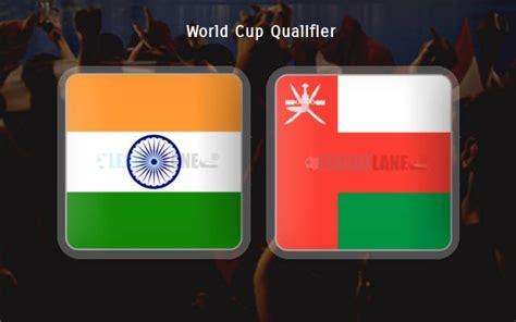 India vs oman live streaming: India vs Oman Predictions Bet Tips & Match Preview