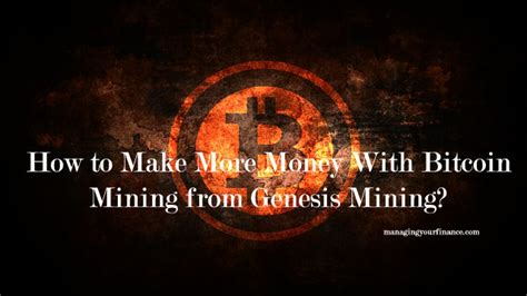 make money mining bitcoin how to make more money with bitcoin mining from genesis