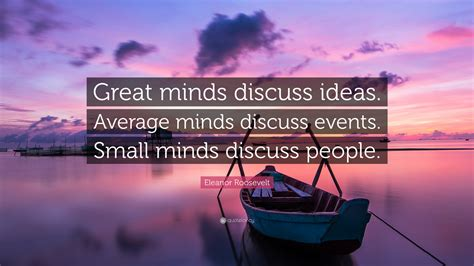 eleanor roosevelt quote great minds discuss ideas