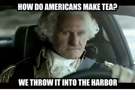 How To Make Meme Pictures - how doamericansmake tea wethrowitinto the harbor conservative meme on sizzle