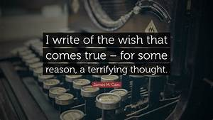 """James M. Cain Quote: """"I write of the wish that comes true ..."""