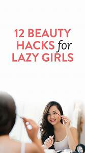 12 Beauty Hacks For Lazy Girls That Will Change Your ...