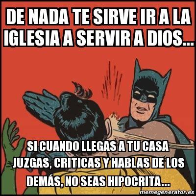 Memes De Batman - meme batman slaps robin de nada te sirve ir a la iglesia a servir a dios si cuando llegas a