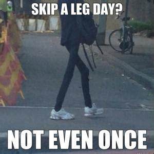 Leg Day Memes - skinny leg jokes kappit