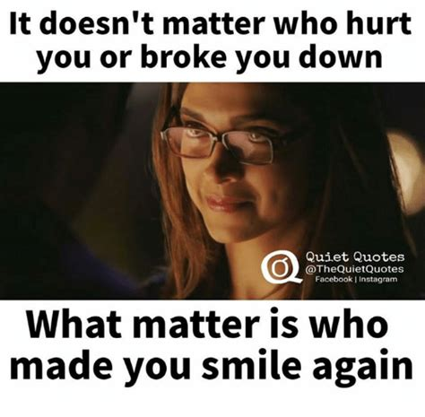 Who Hurt You Meme - it doesn t matter who hurt you or broke you down quiet quotes facebook i instagram what matter