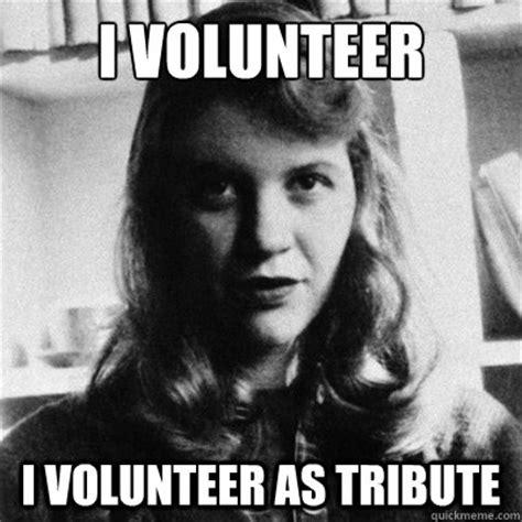 I Volunteer As Tribute Meme - i volunteer i volunteer as tribute sylvias hunger games quickmeme