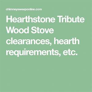 Hearthstone Tribute Wood Stove Clearances  Hearth