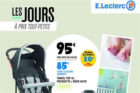 leclerc puericulture siege auto leclerc lance catalogue spécial