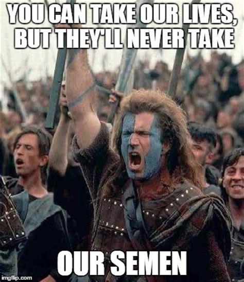 Braveheart Meme - braveheart memes image memes at relatably com