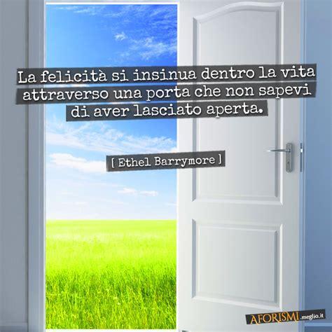 Frasi Sulla Porta by Frase Con Immagine La Felicit 224 Si Insinua Dentro La Tua