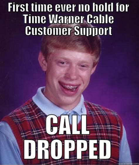 Cable Meme - call dropped twc quickmeme