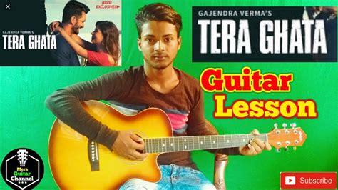 Tera Ghata || Gajendra Verma ||-easy Guitar Chords/lessons