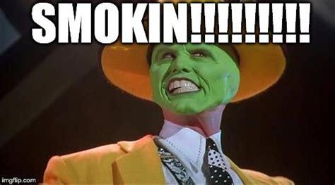 The Mask Meme - jim carrey smokin imgflip