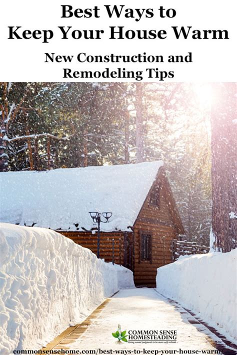 best way to heat home best ways to keep your house warm new construction and remodeling tips total survival