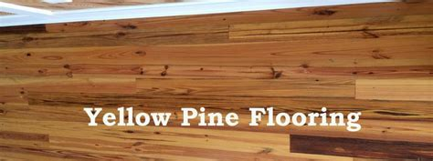 Everything you wanted to know about Yellow Pine Flooring