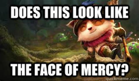 Teemo Memes - teemo face of mercy does this look like the face of mercy know your meme