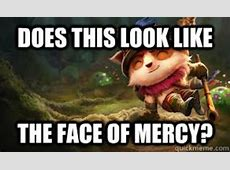 Teemo Face of Mercy Does This Look Like The Face of