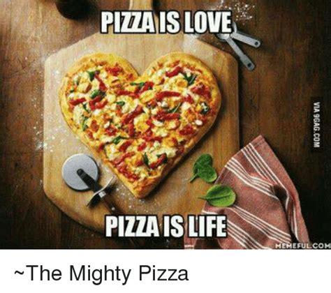 pizza  love pizza  life ef   mighty pizza