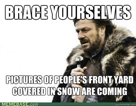 Brace Yourself Meme Snow - snow is coming meme memes