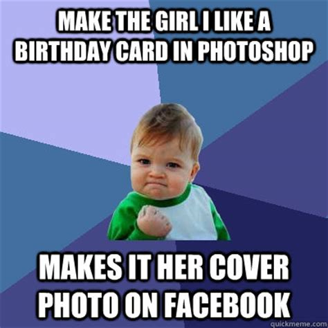 Funny Meme Cover Photos - make the girl i like a birthday card in photoshop makes it her cover photo on facebook success