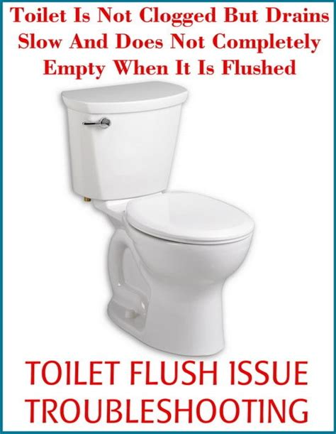 to flush the toilet toilet is not clogged but drains and does not completely empty when flushed