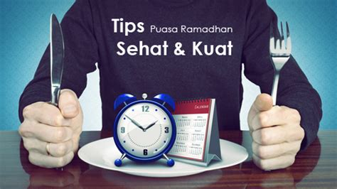 Tapi apakah anda tahu bagaimana cara hidup sehat ?. Tips Puasa Ramadhan Kuat & Sehat