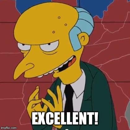 Mr Burns Excellent Meme - mr burns excellent www pixshark com images galleries with a bite