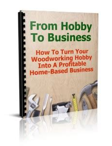 converting  woodworking hobby   real business