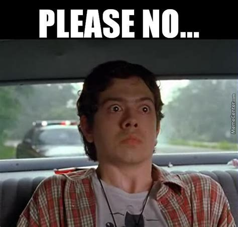Super Troopers Meme - geoffrey arend in super troopers quot please no quot by pasterofmuppets meme center