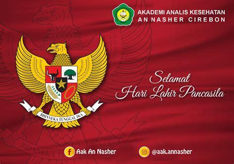 Momentum hari lahir pancasila diperingati dari tahun ke tahun sebagai bagian dari mengingatkan masyarakat indonesia akan perumusan awal dari dasar negara. Selamat Memperingati Hari Lahir Pancasila - AAK An Nasher