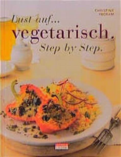 Lust Auf Vegetarisch Step By Step Verlockende Neue Ideen