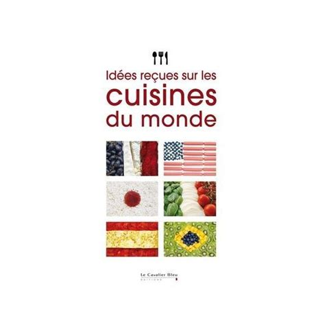 cuisines du monde idées reçues sur les cuisines du monde librairie gourmande