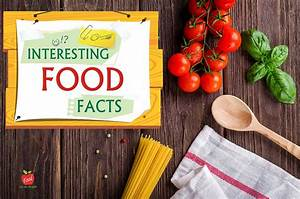 40 Interesting Facts About Food That You Probably Did Not Know