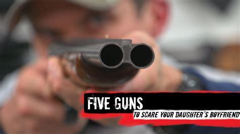 top  guns  scare  daughters boyfriend youtube