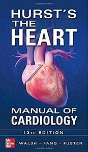 Hurst U0026 39 S The Heart Manual Of Cardiology  Thirteenth Editio