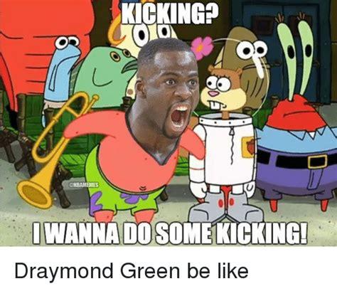 Draymond Green Memes - kicking omo wanna do some kicking draymond green be like be like meme on sizzle