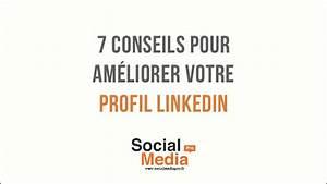7 Conseils Pour Ameliorer Votre Profil Linkedin