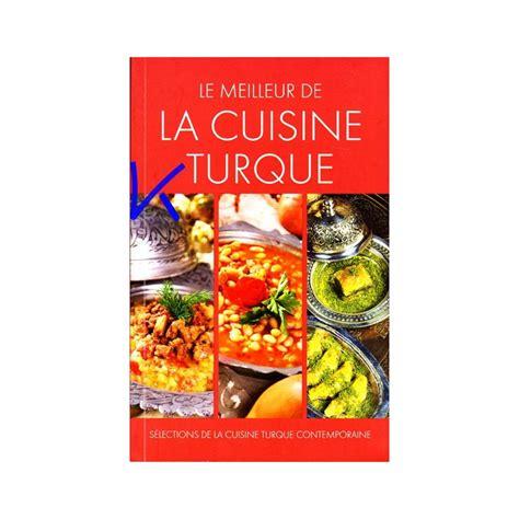 le meilleur de cuisine le meilleur de la cuisine turque fransızca türk yemek