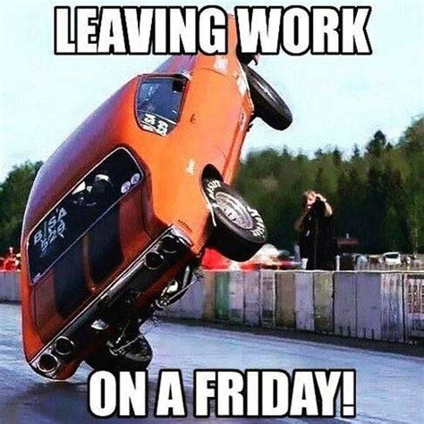 Leaving Work On Friday Meme - 17 best ideas about leaving work on pinterest leaving school leaving work on friday and