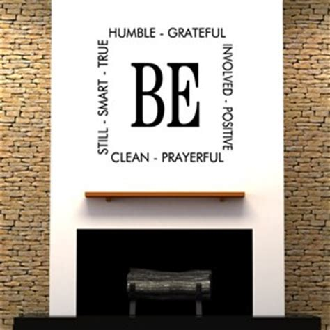 Be humble grateful involved positive clean still prayerful