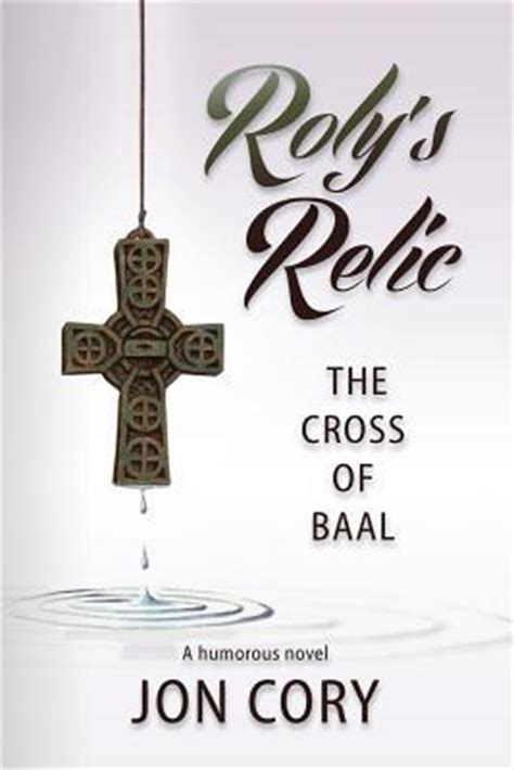 book giveaway  rolys relic  cross  baal  jon cory nov  dec  showing