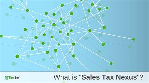 sales tax nexus defined learn   nexus
