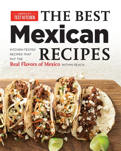 america s test kitchen recipes the best mexican recipes real flavors of mexico within
