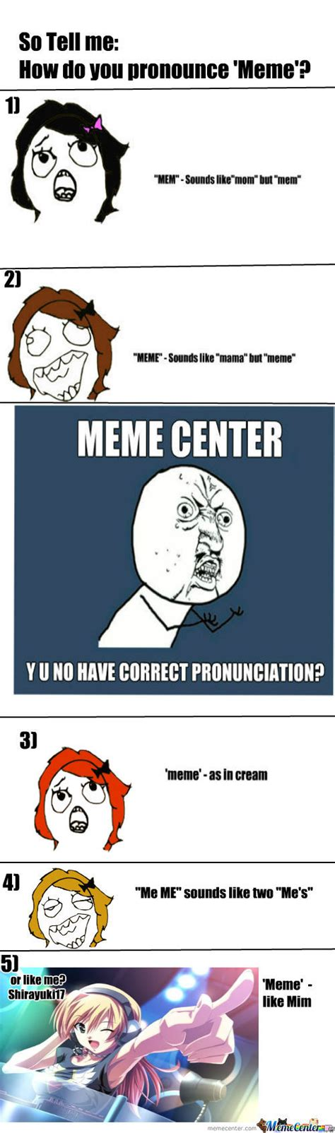 Meme Pronunciation - so tell me how do you pronounce meme by shirayuki17 meme center