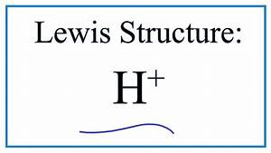 How To Draw The Lewis Dot Structure For H   Hydrogen Ion