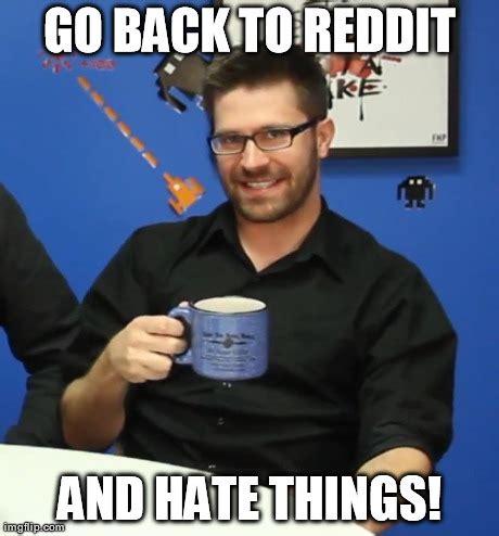 Reddit Meme Maker - go back to reddit and hate things imgflip