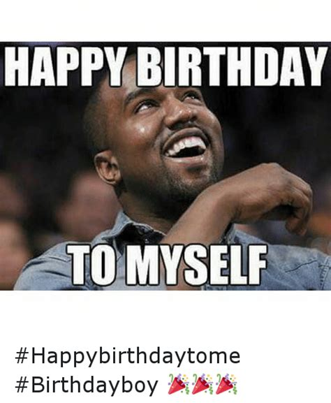 Happy Birthday To Me Meme - 25 best memes about happy birthday to myself happy birthday to myself memes