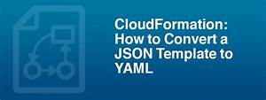 how to convert a cloudformation template from json to yaml With cloudformation template generator